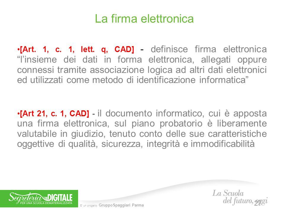"""E' un progetto GruppoSpaggiari Parma La firma elettronica 27 [Art. 1, c. 1, lett. q, CAD] - definisce firma elettronica """"l'insieme dei dati in forma e"""