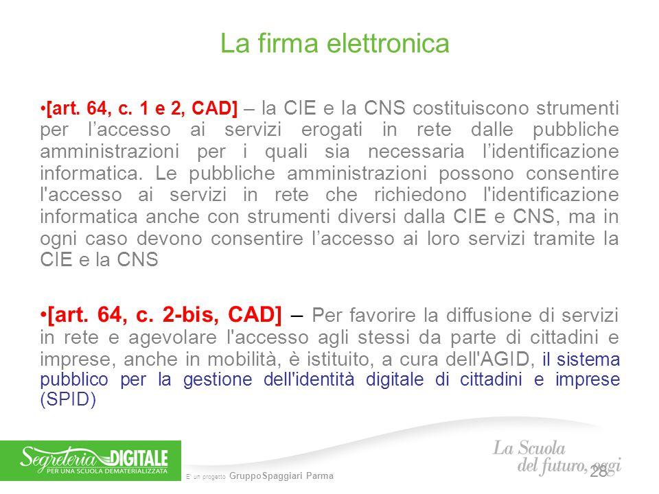 E' un progetto GruppoSpaggiari Parma La firma elettronica 28 [art. 64, c. 1 e 2, CAD] – la CIE e la CNS costituiscono strumenti per l'accesso ai servi