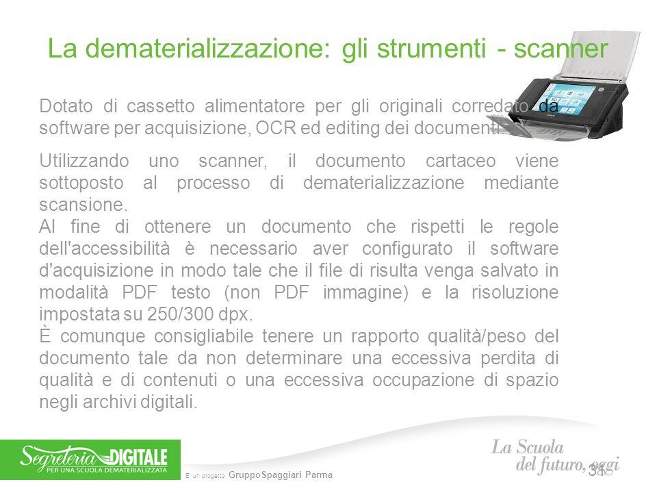 E' un progetto GruppoSpaggiari Parma La dematerializzazione: gli strumenti - scanner Dotato di cassetto alimentatore per gli originali corredato da so