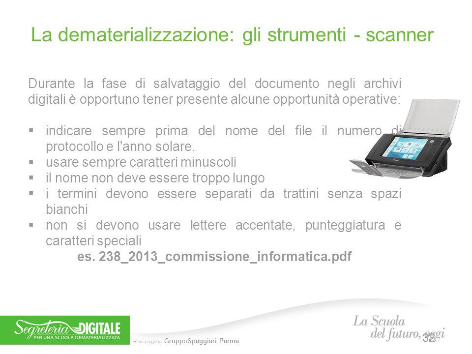 E' un progetto GruppoSpaggiari Parma La dematerializzazione: gli strumenti - scanner Durante la fase di salvataggio del documento negli archivi digita
