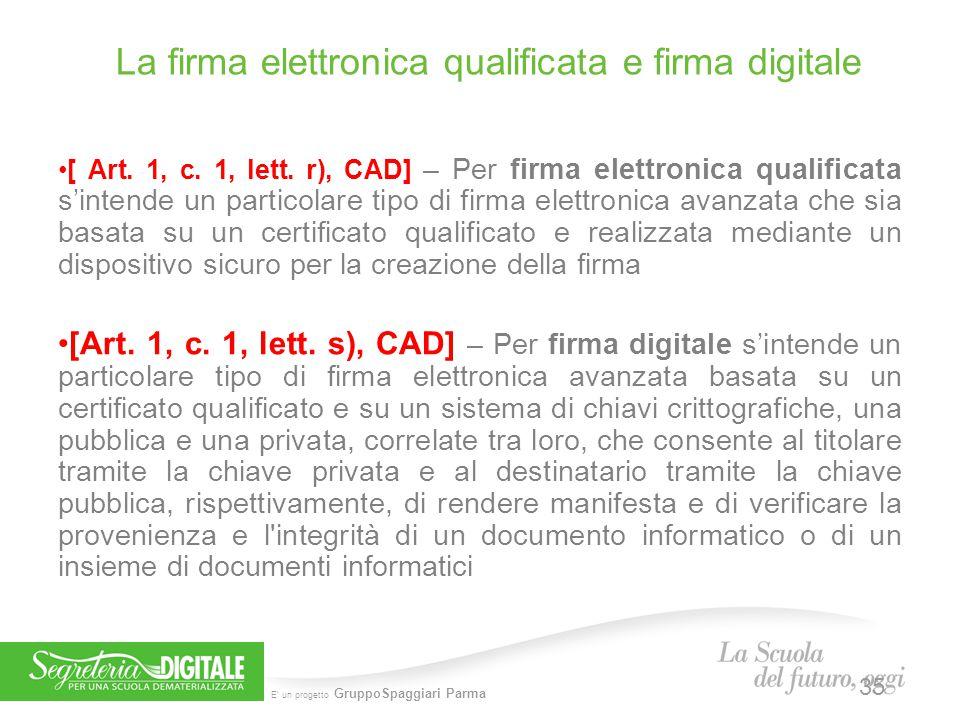 E' un progetto GruppoSpaggiari Parma La firma elettronica qualificata e firma digitale 35 [ Art. 1, c. 1, lett. r), CAD] – Per firma elettronica quali