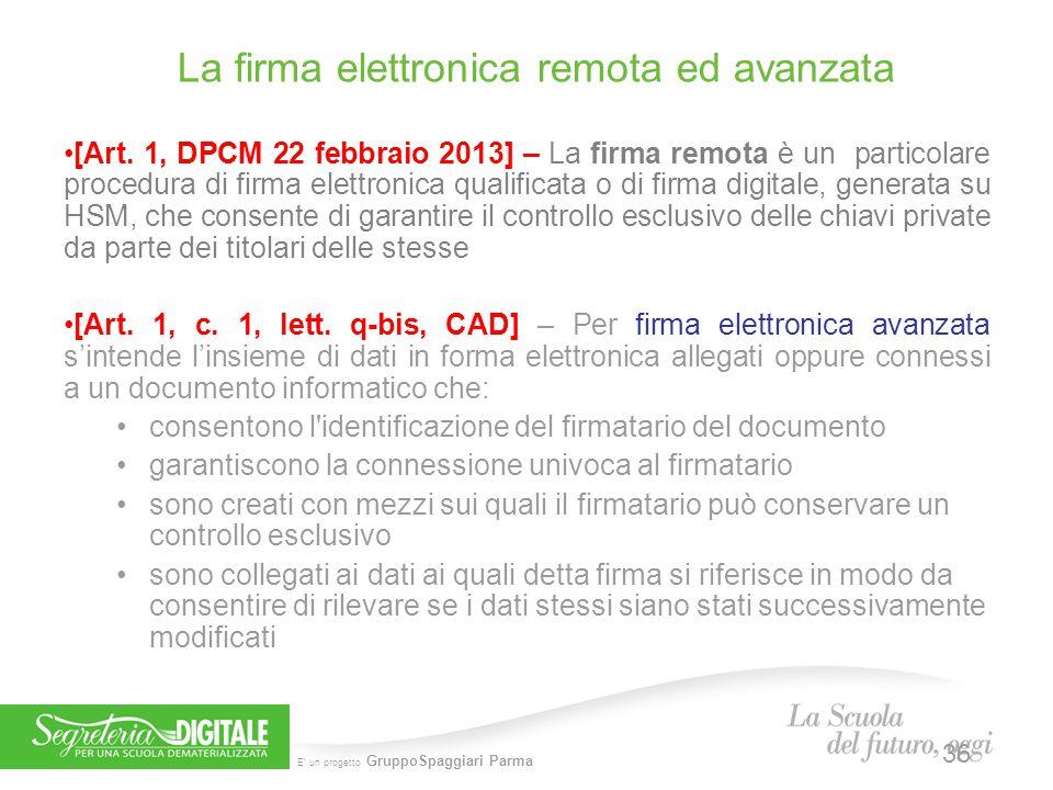 E' un progetto GruppoSpaggiari Parma La firma elettronica remota ed avanzata 36 [Art. 1, DPCM 22 febbraio 2013] – La firma remota è un particolare pro