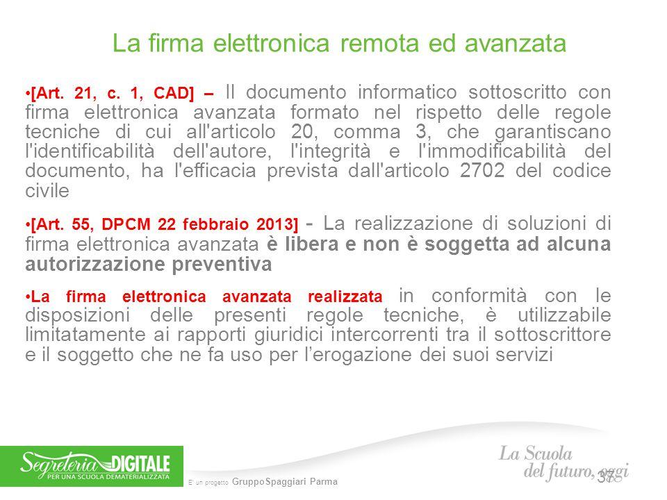 E' un progetto GruppoSpaggiari Parma La firma elettronica remota ed avanzata 37 [Art. 21, c. 1, CAD] – Il documento informatico sottoscritto con firma