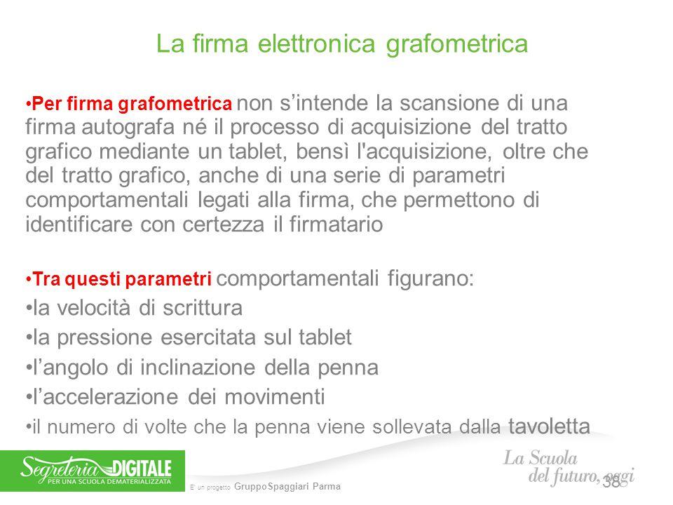 E' un progetto GruppoSpaggiari Parma La firma elettronica grafometrica 38 Per firma grafometrica non s'intende la scansione di una firma autografa né