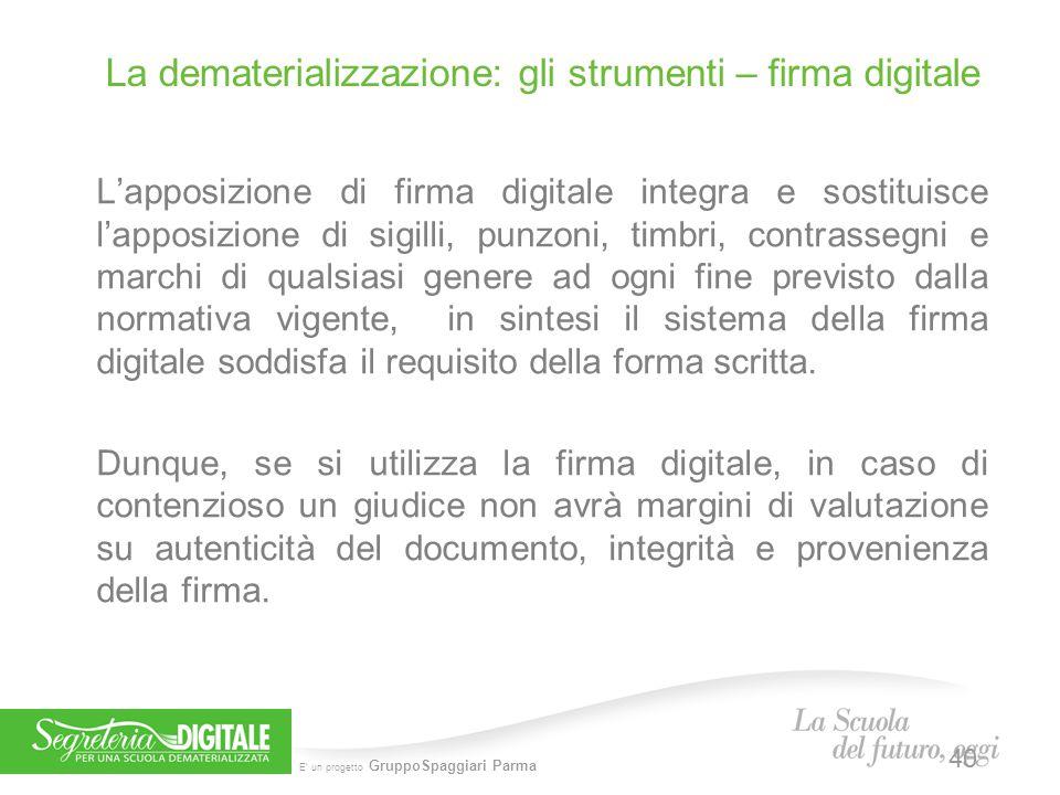 E' un progetto GruppoSpaggiari Parma L'apposizione di firma digitale integra e sostituisce l'apposizione di sigilli, punzoni, timbri, contrassegni e m