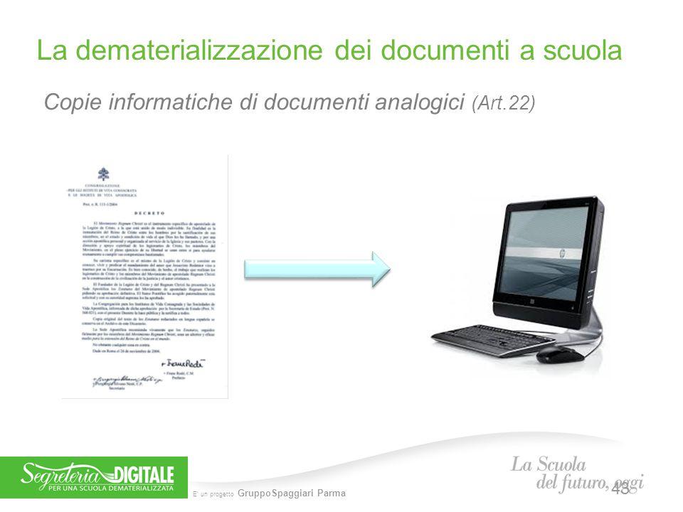 E' un progetto GruppoSpaggiari Parma Copie informatiche di documenti analogici (Art.22) La dematerializzazione dei documenti a scuola 43