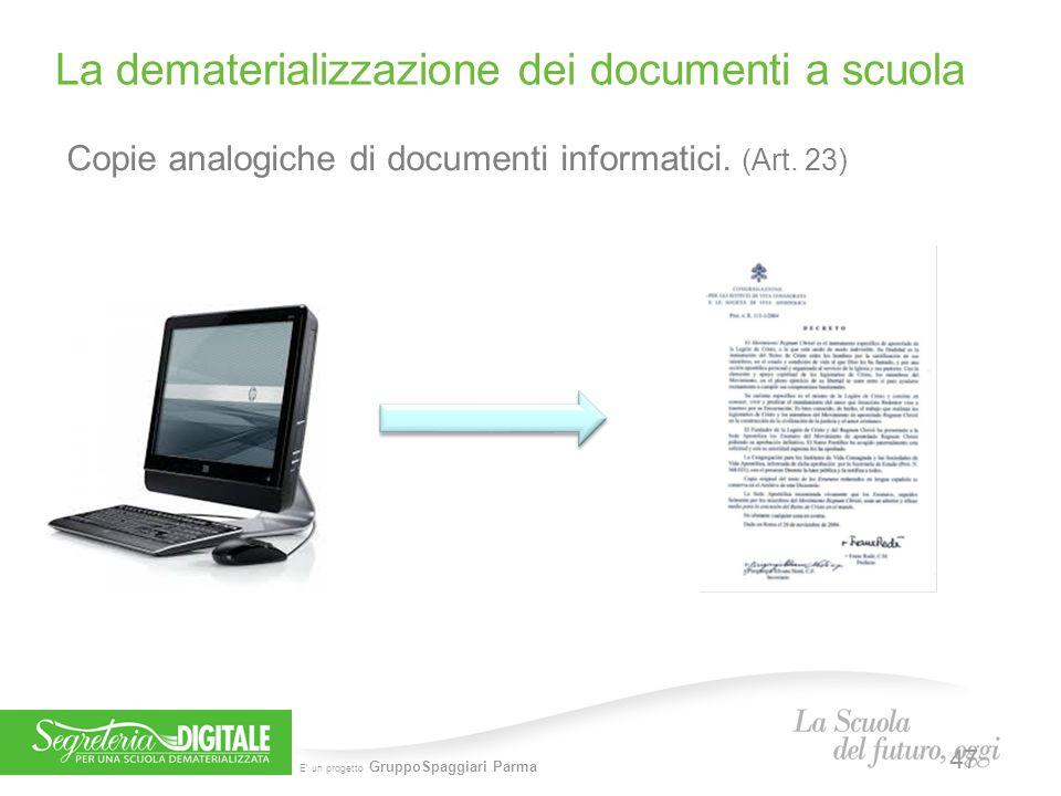 E' un progetto GruppoSpaggiari Parma Copie analogiche di documenti informatici. (Art. 23) La dematerializzazione dei documenti a scuola 47