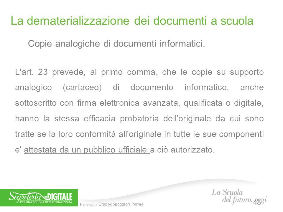E' un progetto GruppoSpaggiari Parma L'art. 23 prevede, al primo comma, che le copie su supporto analogico (cartaceo) di documento informatico, anche