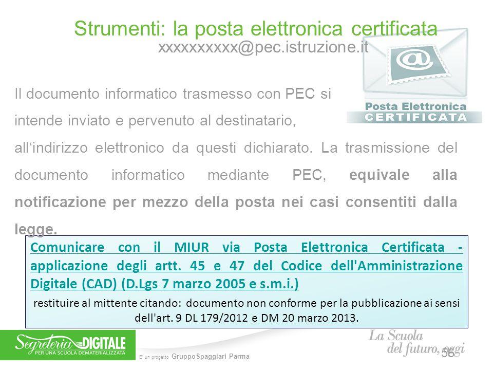 E' un progetto GruppoSpaggiari Parma Strumenti: la posta elettronica certificata xxxxxxxxxx@pec.istruzione.it Comunicare con il MIUR via Posta Elettro