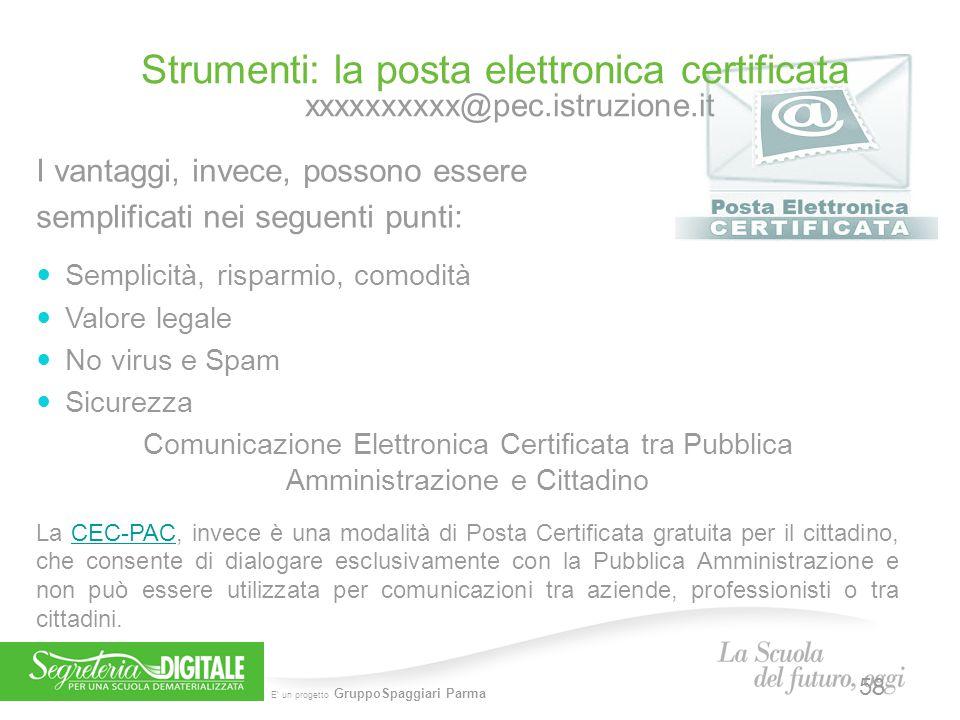 E' un progetto GruppoSpaggiari Parma Strumenti: la posta elettronica certificata xxxxxxxxxx@pec.istruzione.it I vantaggi, invece, possono essere sempl