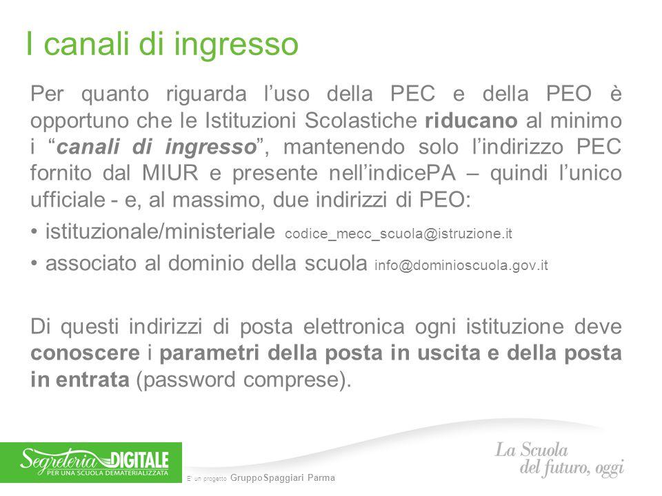 E' un progetto GruppoSpaggiari Parma I canali di ingresso Per quanto riguarda l'uso della PEC e della PEO è opportuno che le Istituzioni Scolastiche r
