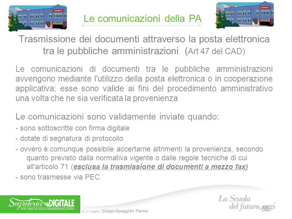 E' un progetto GruppoSpaggiari Parma Trasmissione dei documenti attraverso la posta elettronica tra le pubbliche amministrazioni ( Art 47 del CAD) Le