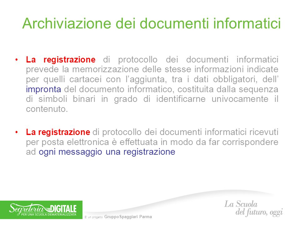 E' un progetto GruppoSpaggiari Parma Archiviazione dei documenti informatici La registrazione di protocollo dei documenti informatici prevede la memor