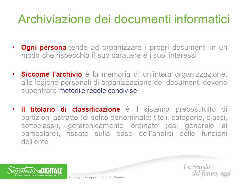 E' un progetto GruppoSpaggiari Parma Archiviazione dei documenti informatici Ogni persona tende ad organizzare i propri documenti in un modo che rispe
