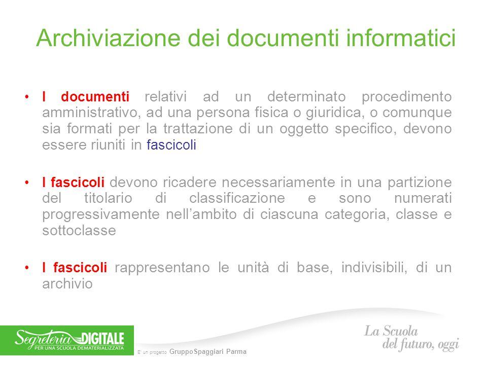 E' un progetto GruppoSpaggiari Parma Archiviazione dei documenti informatici I documenti relativi ad un determinato procedimento amministrativo, ad un