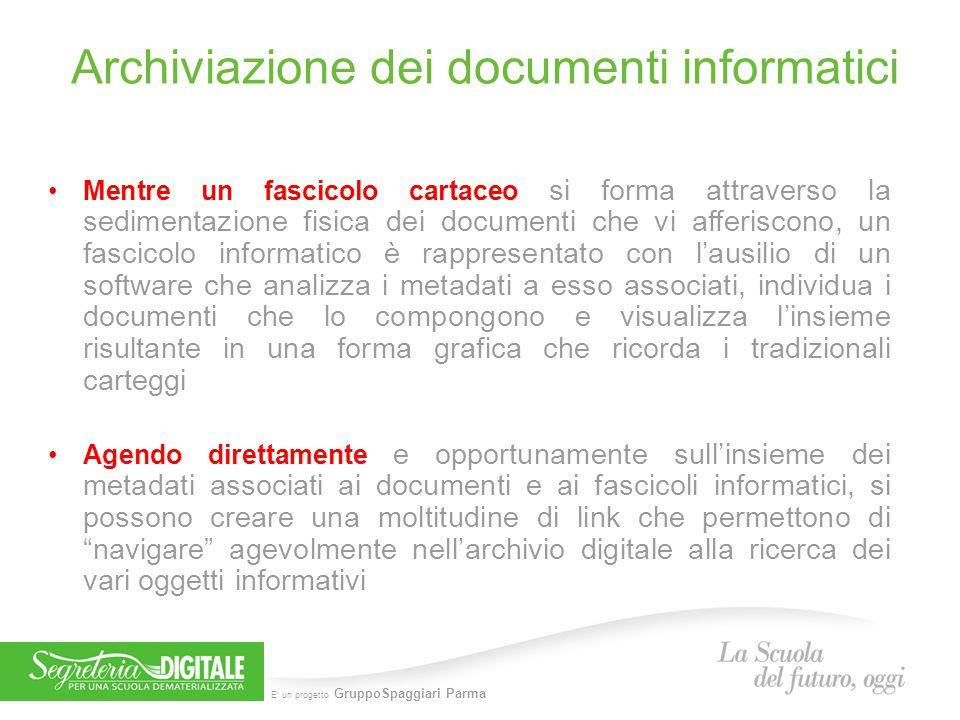 E' un progetto GruppoSpaggiari Parma Archiviazione dei documenti informatici Mentre un fascicolo cartaceo si forma attraverso la sedimentazione fisica