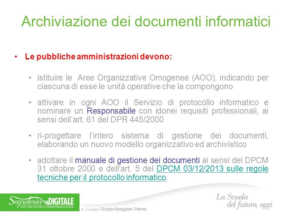 E' un progetto GruppoSpaggiari Parma Archiviazione dei documenti informatici Le pubbliche amministrazioni devono: istituire le Aree Organizzative Omog