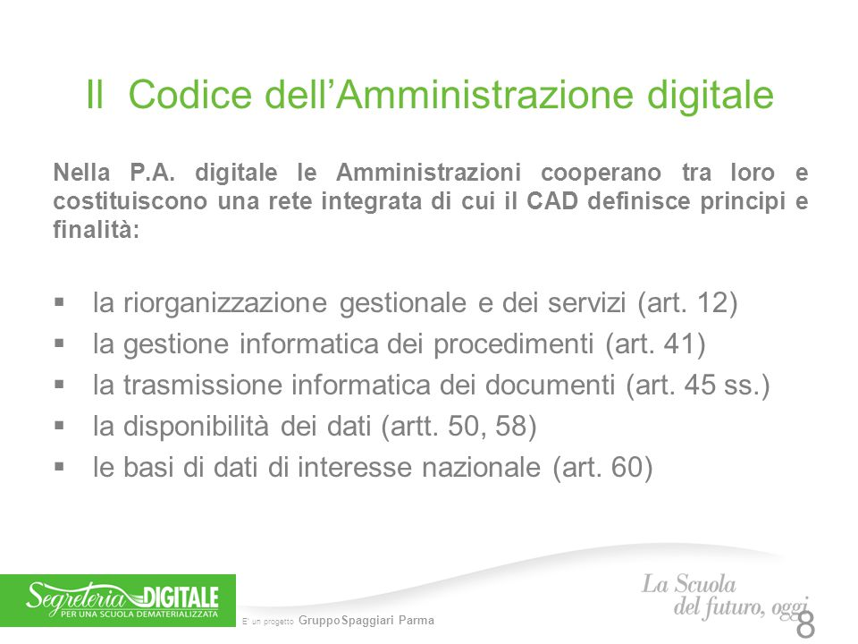E' un progetto GruppoSpaggiari Parma Il Codice dell'Amministrazione digitale Nella P.A. digitale le Amministrazioni cooperano tra loro e costituiscono