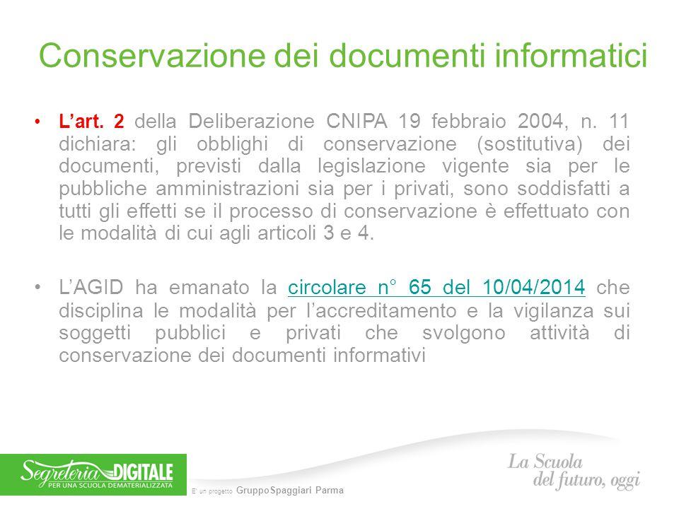 E' un progetto GruppoSpaggiari Parma Conservazione dei documenti informatici L'art. 2 della Deliberazione CNIPA 19 febbraio 2004, n. 11 dichiara: gli
