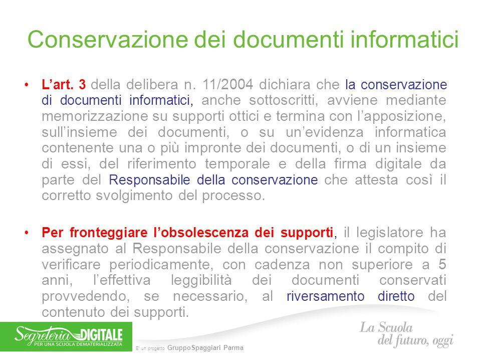 E' un progetto GruppoSpaggiari Parma Conservazione dei documenti informatici L'art. 3 della delibera n. 11/2004 dichiara che la conservazione di docum
