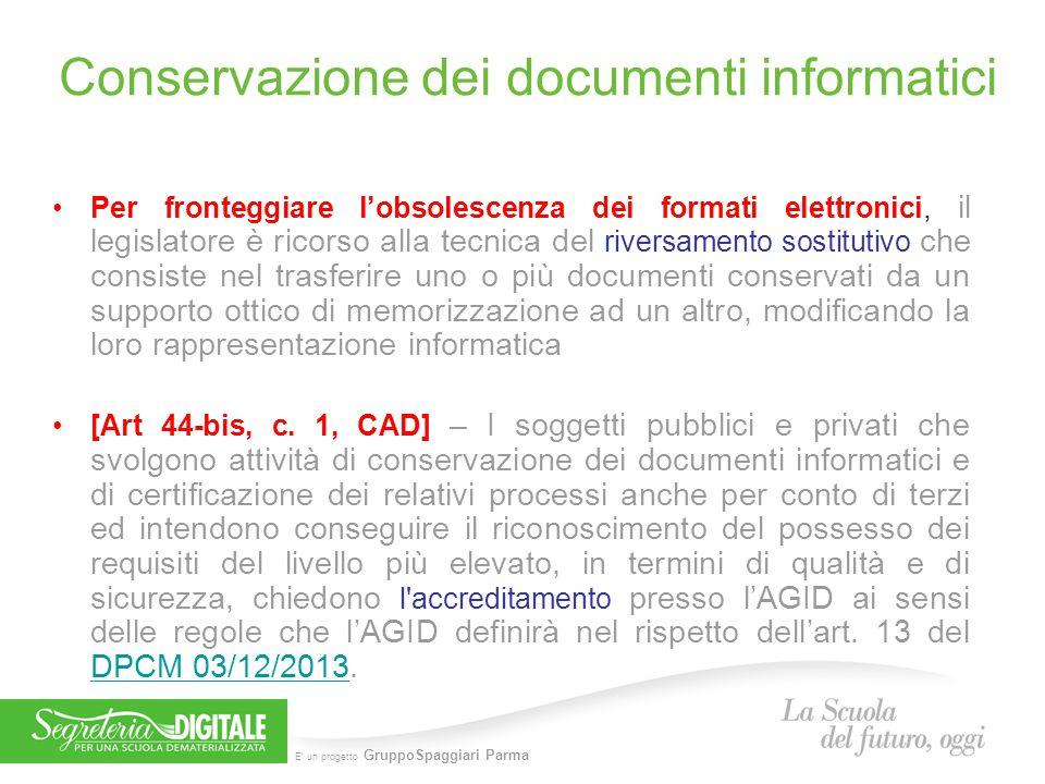 E' un progetto GruppoSpaggiari Parma Conservazione dei documenti informatici Per fronteggiare l'obsolescenza dei formati elettronici, il legislatore è