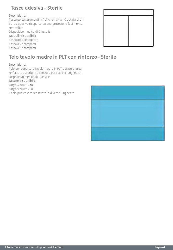 Informazioni riservate ai soli operatori del settore Pagina 4 Tasca adesiva - Sterile Descrizione: Tasca porta strumenti in PLT ci cm 34 x 40 dotata d