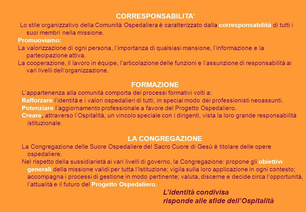 CORRESPONSABILITA' Lo stile organizzativo della Comunità Ospedaliera è caratterizzato dalla corresponsabilità di tutti i suoi membri nella missione. P