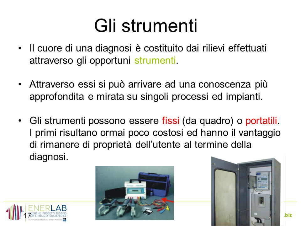 www.enerlab.biz Gli strumenti 17 Il cuore di una diagnosi è costituito dai rilievi effettuati attraverso gli opportuni strumenti.