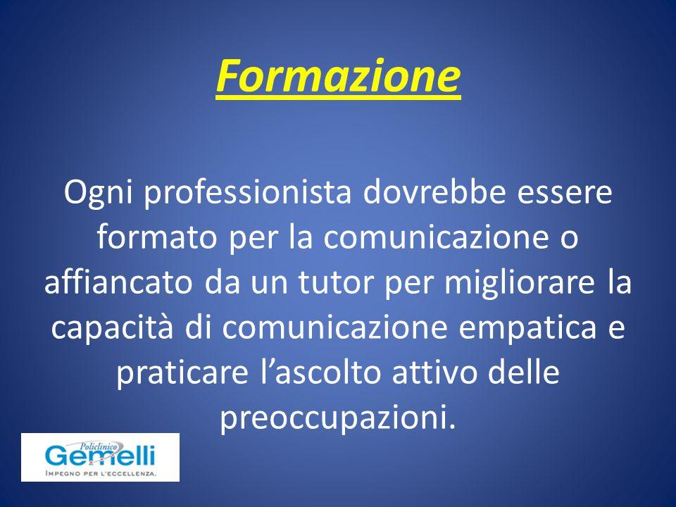 Formazione Ogni professionista dovrebbe essere formato per la comunicazione o affiancato da un tutor per migliorare la capacità di comunicazione empat