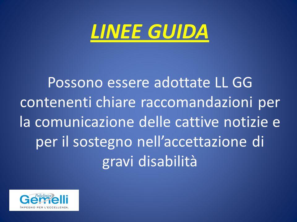 LINEE GUIDA Possono essere adottate LL GG contenenti chiare raccomandazioni per la comunicazione delle cattive notizie e per il sostegno nell'accettaz