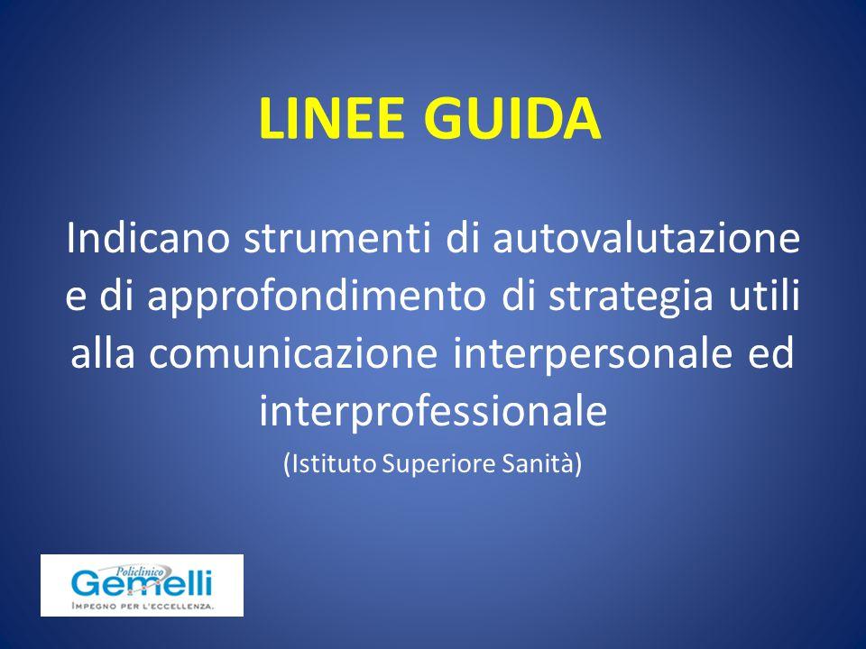LINEE GUIDA Indicano strumenti di autovalutazione e di approfondimento di strategia utili alla comunicazione interpersonale ed interprofessionale (Ist