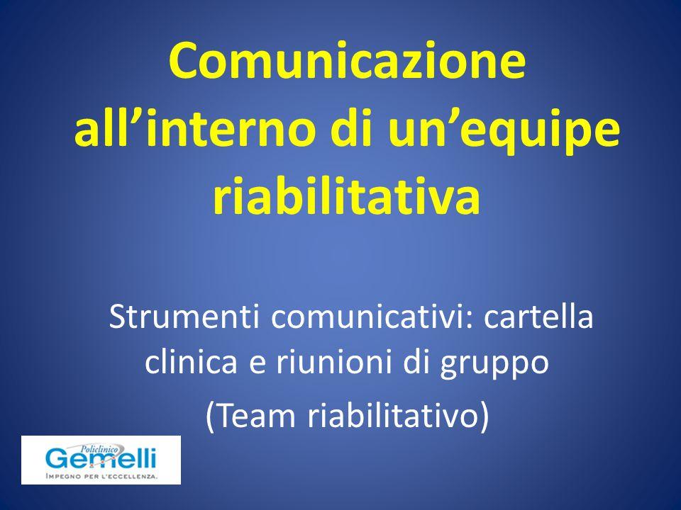 Comunicazione all'interno di un'equipe riabilitativa Strumenti comunicativi: cartella clinica e riunioni di gruppo (Team riabilitativo)