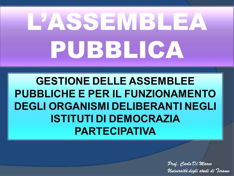 L'ASSEMBLEA PUBBLICA GESTIONE DELLE ASSEMBLEE PUBBLICHE E PER IL FUNZIONAMENTO DEGLI ORGANISMI DELIBERANTI NEGLI ISTITUTI DI DEMOCRAZIA PARTECIPATIVA