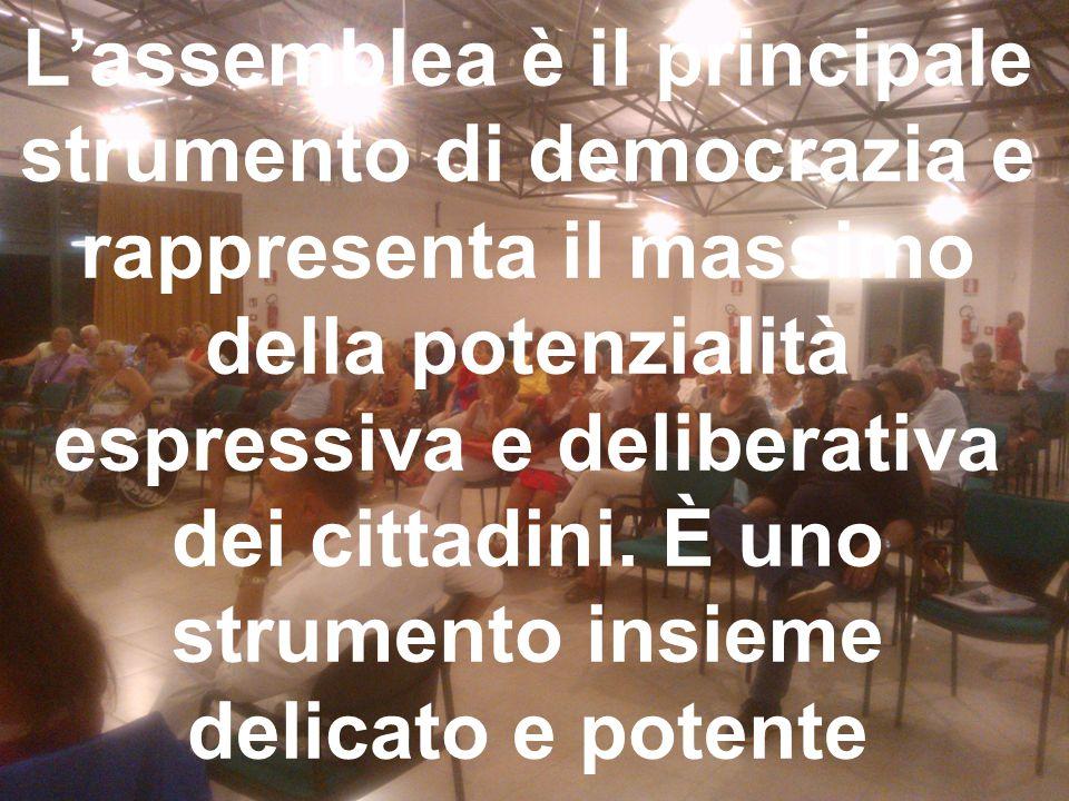 L'assemblea è il principale strumento di democrazia e rappresenta il massimo della potenzialità espressiva e deliberativa dei cittadini. È uno strumen