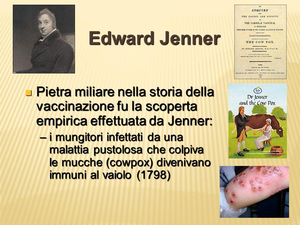 Edward Jenner Pietra miliare nella storia della vaccinazione fu la scoperta empirica effettuata da Jenner: Pietra miliare nella storia della vaccinazi