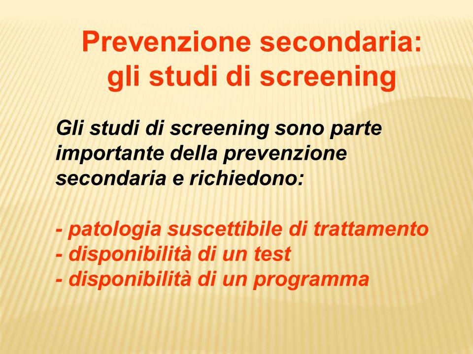 Prevenzione secondaria: gli studi di screening Gli studi di screening sono parte importante della prevenzione secondaria e richiedono: - patologia sus