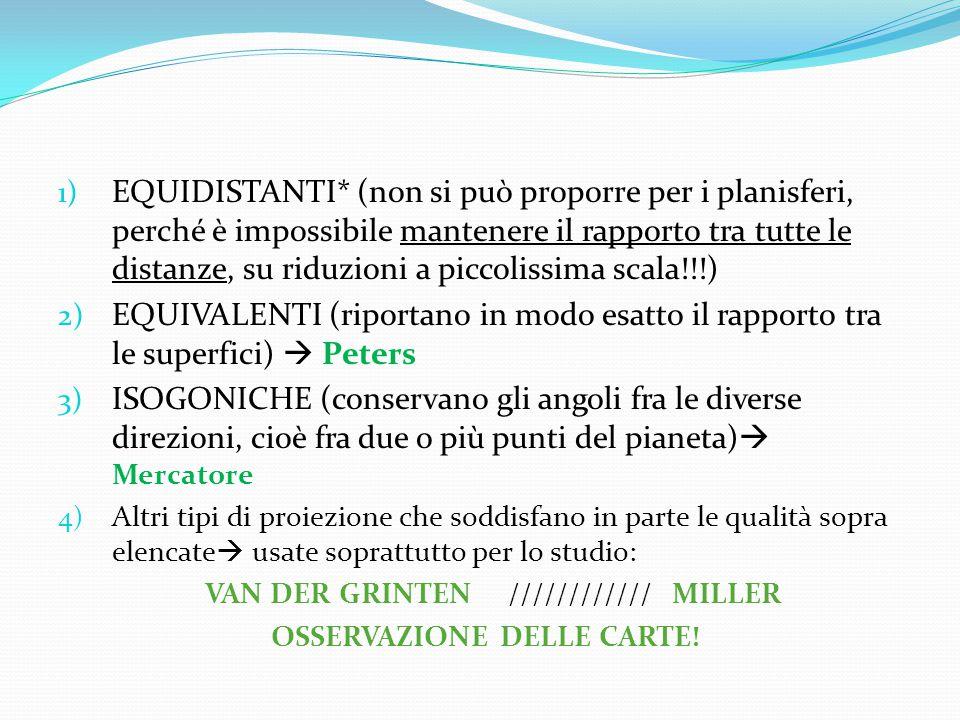 1) EQUIDISTANTI* (non si può proporre per i planisferi, perché è impossibile mantenere il rapporto tra tutte le distanze, su riduzioni a piccolissima