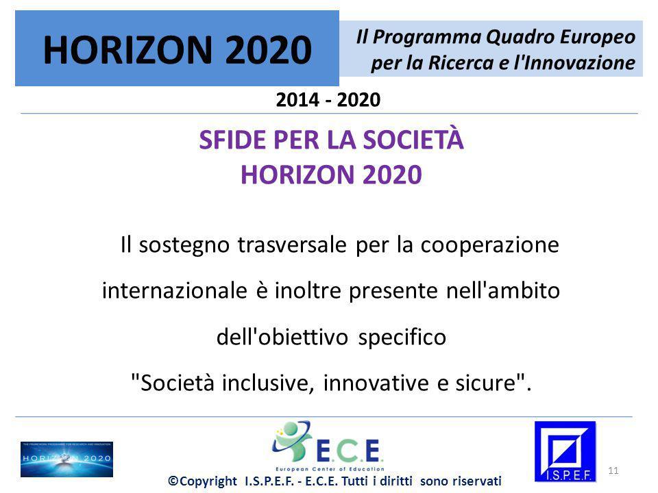 2014 - 2020 SFIDE PER LA SOCIETÀ HORIZON 2020 Il sostegno trasversale per la cooperazione internazionale è inoltre presente nell ambito dell obiettivo specifico Società inclusive, innovative e sicure .
