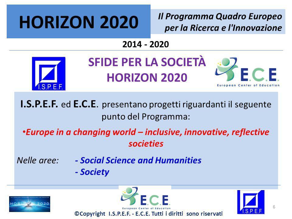 2014 - 2020 SFIDE PER LA SOCIETÀ HORIZON 2020 Le attività interessano l intero ciclo di vita che va dalla ricerca di base al mercato, con un nuovo accento sulle attività connesse all innovazione, quali le azioni pilota, le dimostrazioni, i test a sostegno e allo svolgimento di gare d appalto, la progettazione, l innovazione sociale e la commercializzazione delle innovazioni.
