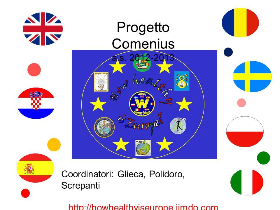 Progetto Comenius a.s. 2012-2013 Coordinatori: Glieca, Polidoro, Screpanti http://howhealthyiseurope.jimdo.com