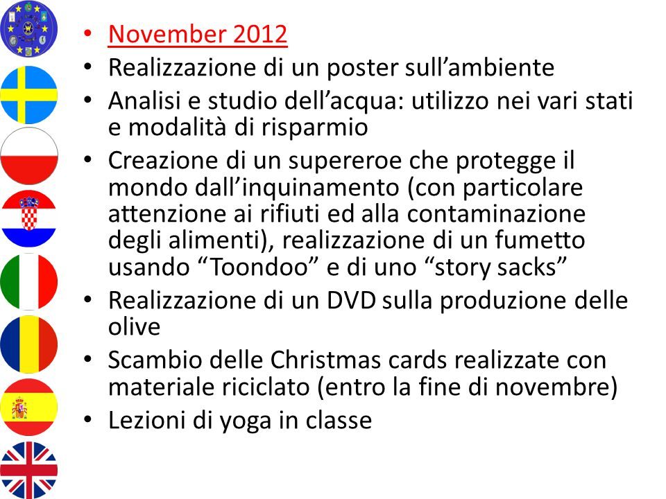 November 2012 Realizzazione di un poster sull'ambiente Analisi e studio dell'acqua: utilizzo nei vari stati e modalità di risparmio Creazione di un su