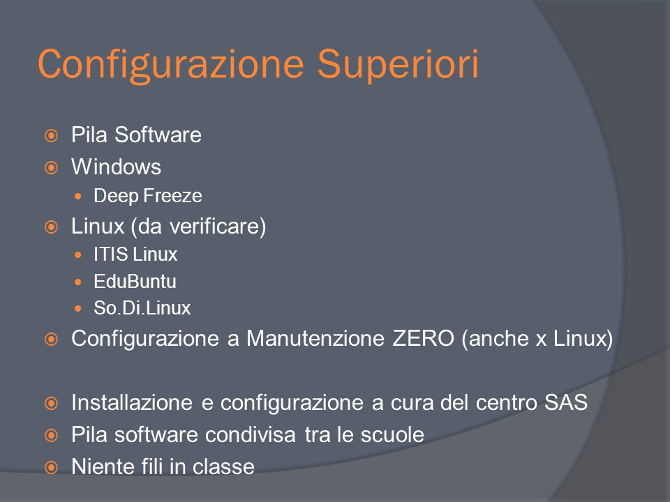 Configurazione Superiori  Pila Software  Windows Deep Freeze  Linux (da verificare) ITIS Linux EduBuntu So.Di.Linux  Configurazione a Manutenzione