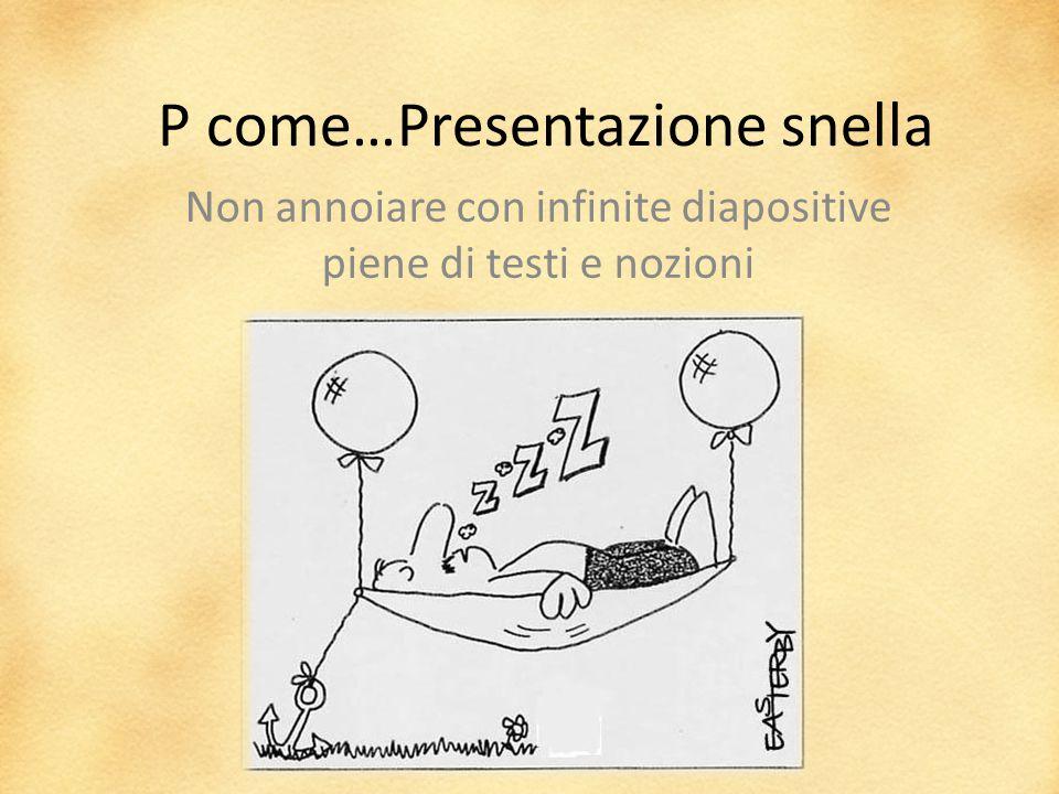 P come…Presentazione snella Non annoiare con infinite diapositive piene di testi e nozioni
