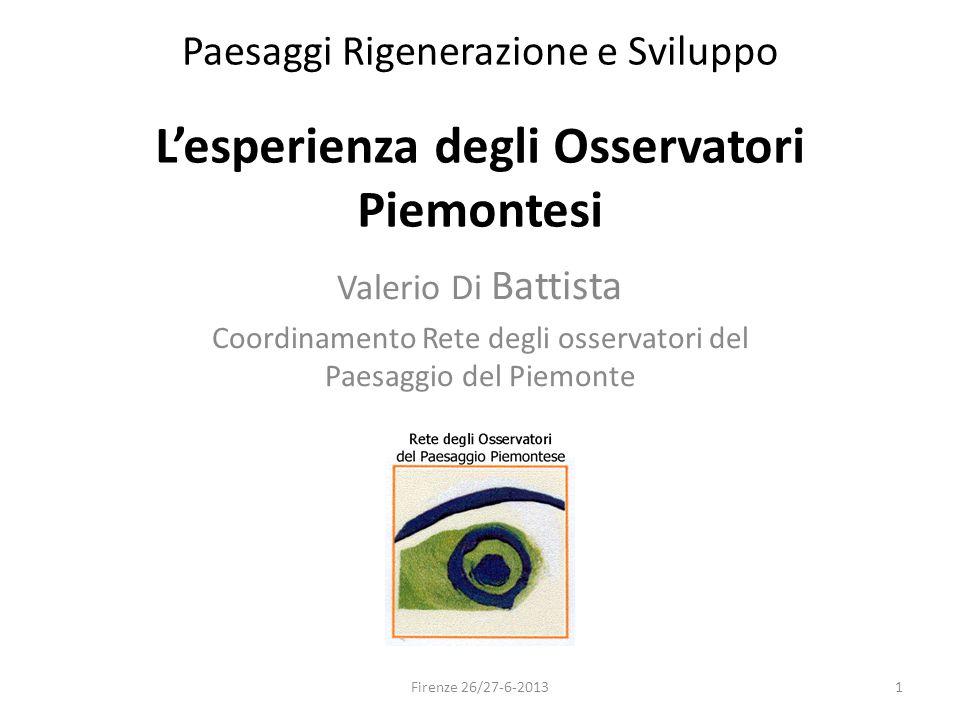 Paesaggi Rigenerazione e Sviluppo Valerio Di Battista Coordinamento Rete degli osservatori del Paesaggio del Piemonte 1 L'esperienza degli Osservatori