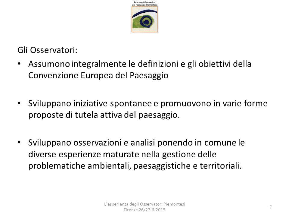 Gli Osservatori: Assumono integralmente le definizioni e gli obiettivi della Convenzione Europea del Paesaggio Sviluppano iniziative spontanee e promu