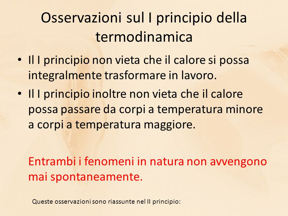 Osservazioni sul I principio della termodinamica Il I principio non vieta che il calore si possa integralmente trasformare in lavoro.