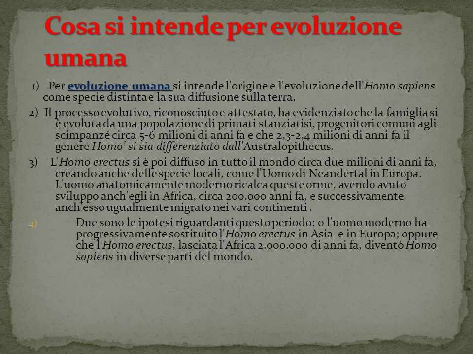 evoluzione umana 1) Per evoluzione umana si intende l'origine e l'evoluzione dell'Homo sapiens come specie distinta e la sua diffusione sulla terra. 2