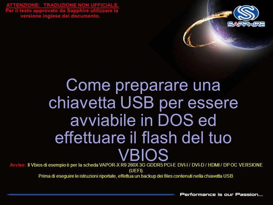 Come preparare una chiavetta USB per essere avviabile in DOS ed effettuare il flash del tuo VBIOS Avviso: Il Vbios di esempio è per la scheda VAPOR-X