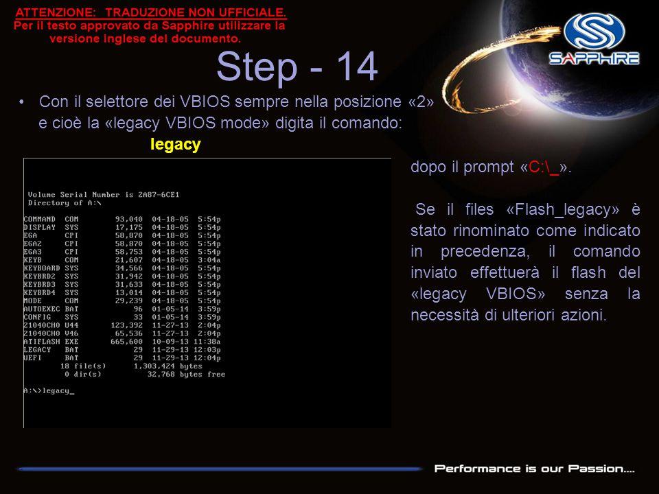 Step - 14 Con il selettore dei VBIOS sempre nella posizione «2» e cioè la «legacy VBIOS mode» digita il comando: legacy dopo il prompt «C:\_». Se il f