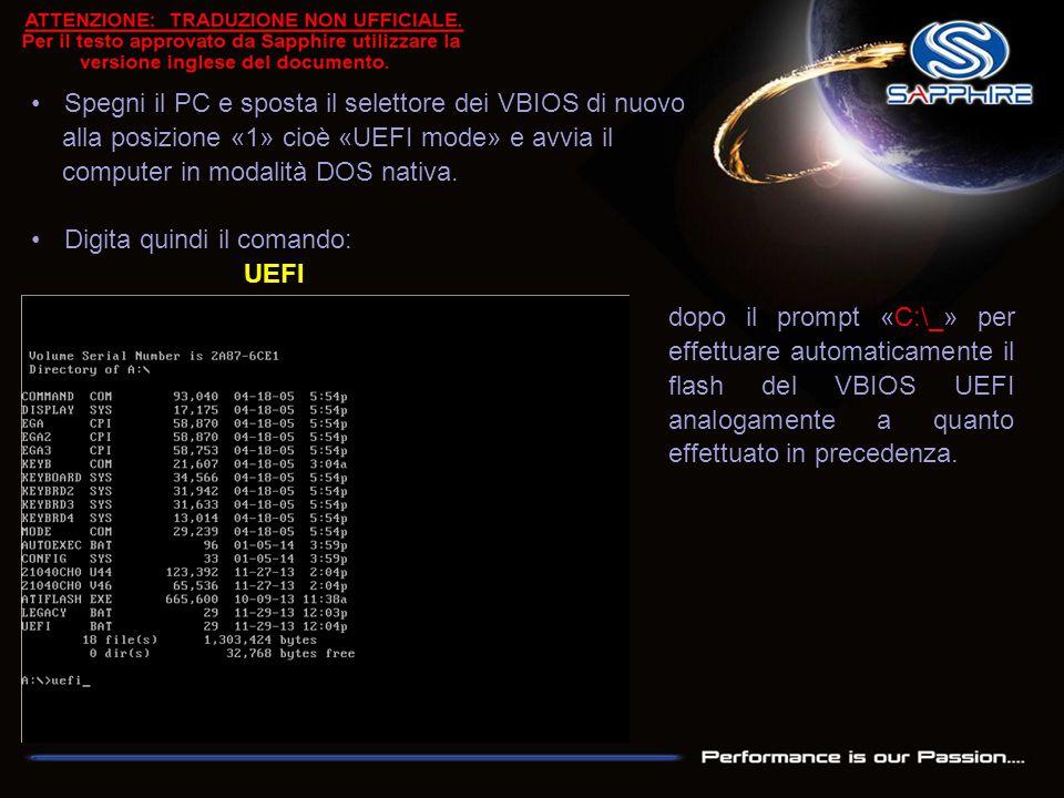 Spegni il PC e sposta il selettore dei VBIOS di nuovo alla posizione «1» cioè «UEFI mode» e avvia il computer in modalità DOS nativa. Digita quindi il